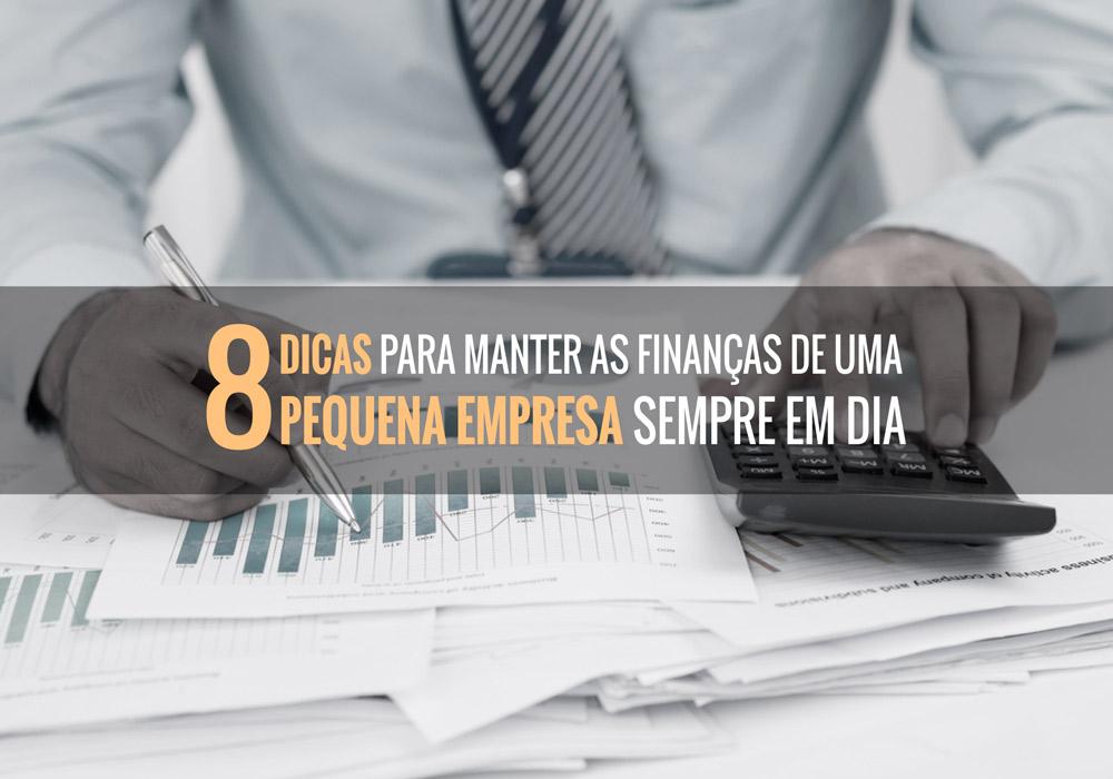 8 Dicas Para Manter As Finanças De Uma Pequena Empresa Sempre Em Dia