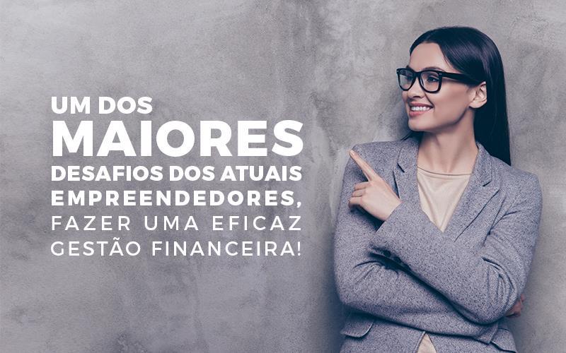 Um Dos Maiores Desafios Dos Atuais Empreendedores, Fazer Uma Eficaz Gestão Financeira!