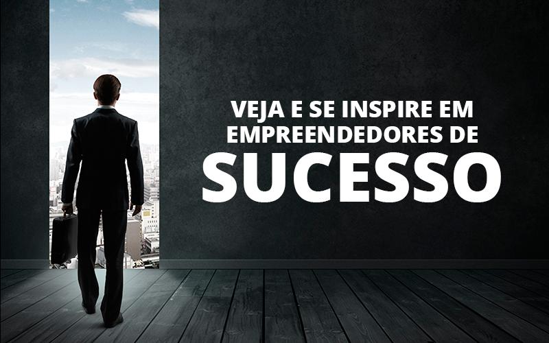 Veja E Se Inspire Em Empreendedores De Sucesso