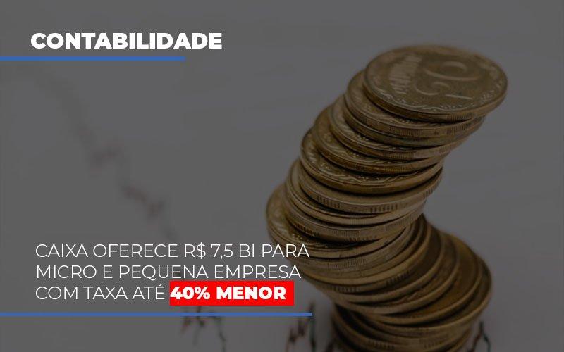 Caixa Oferece 75 Bi Para Micro E Pequena Empresa Com Taxa Ate 40 Menor - Contabilidade Em Santo André | Costa Menezes Contábil