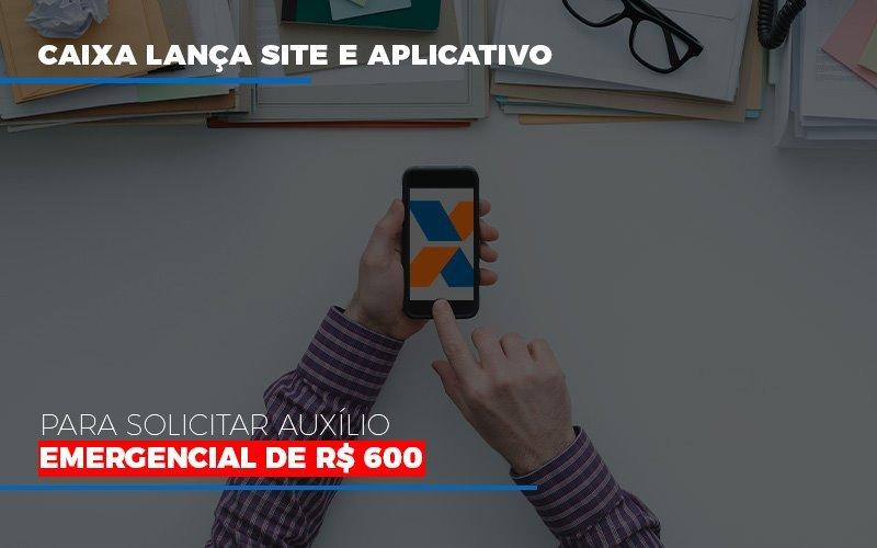 Caixa Lanca Site E Aplicativo Para Solicitar Auxilio Emergencial De Rs 600 - Contabilidade Em Santo André | Costa Menezes Contábil