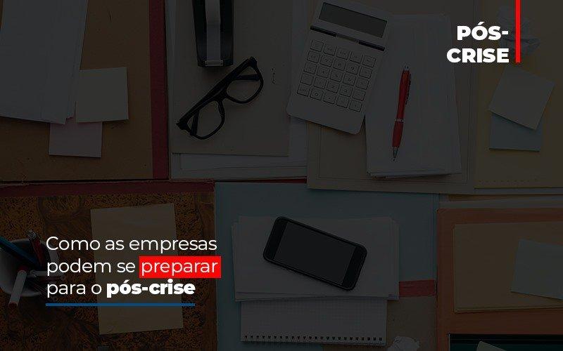 Como As Empresas Podem Se Preparar Para O Pos Crise - Contabilidade Em Santo André | Costa Menezes Contábil