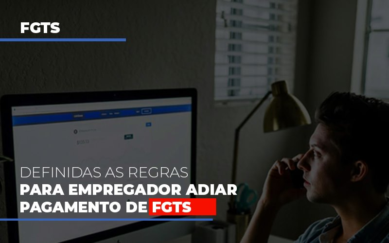 Definidas As Regas Para Empregador Adiar Pagamento De Fgts - Contabilidade Em Santo André | Costa Menezes Contábil
