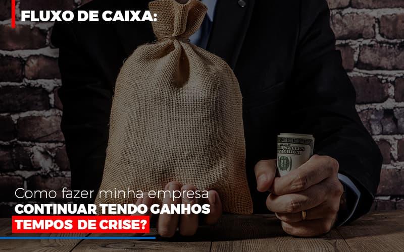 Fluxo De Caixa Como Fazer Minha Empresa Continuar Tendo Ganos Em Tempos De Crise - Contabilidade Em Santo André | Costa Menezes Contábil