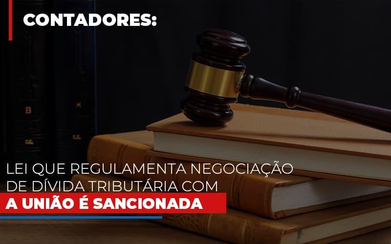 Lei Que Regulamenta Negociacao De Divida Tributaria Com A Uniao E Sancionada - Contabilidade Em Santo André | Costa Menezes Contábil