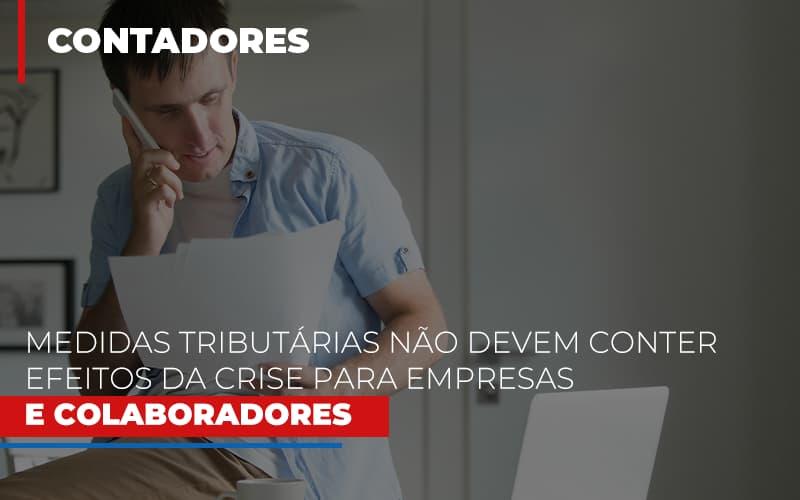 Medidas Tributarias Nao Devem Conter Efeitos Da Crise Para Empresas E Colaboradores - Contabilidade Em Santo André | Costa Menezes Contábil