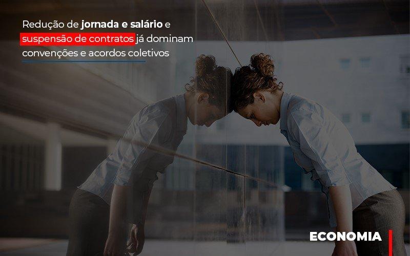 Reducao De Jornada E Salario E Suspensao De Contratos Ja Dominam Convencoes E Acordos - Contabilidade Em Santo André | Costa Menezes Contábil