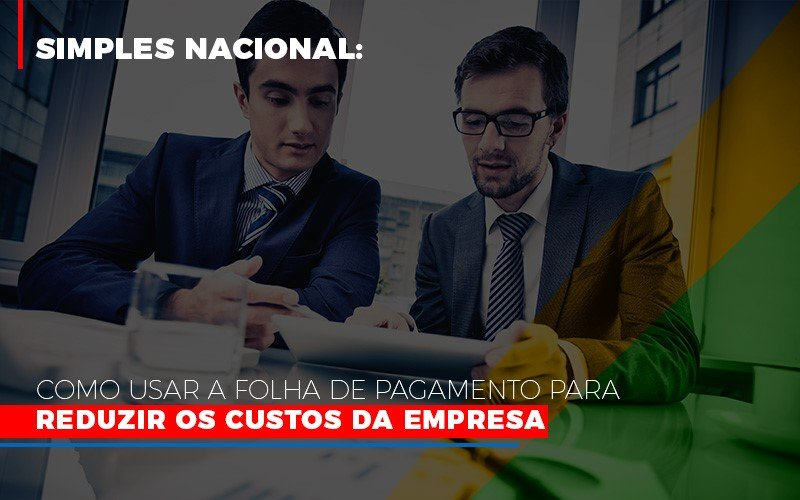 Simples Nacional Como Usar A Folha De Pagamento Para Reduzir Os Custos Da Empresa - Contabilidade Em Santo André | Costa Menezes Contábil