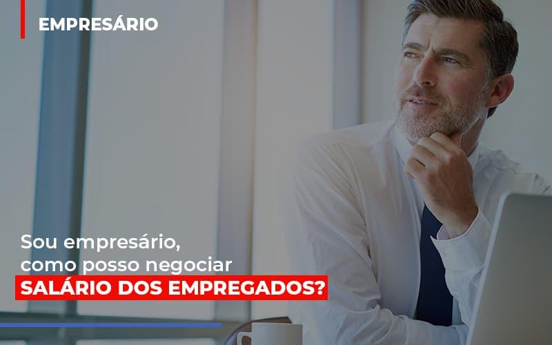 Sou Empresario Como Posso Negociar Salario Dos Empregados - Contabilidade Em Santo André | Costa Menezes Contábil