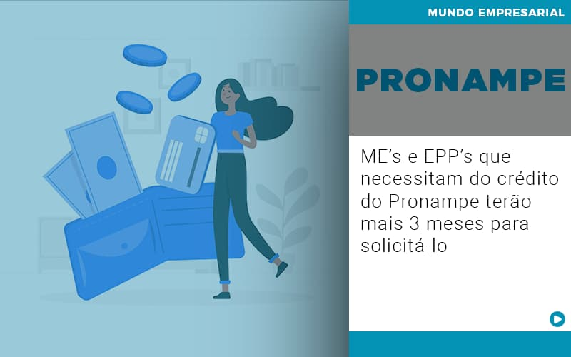 ME's E EPP's Que Necessitam Do Crédito Do Pronampe Terão Mais 3 Meses Para Solicitá-lo