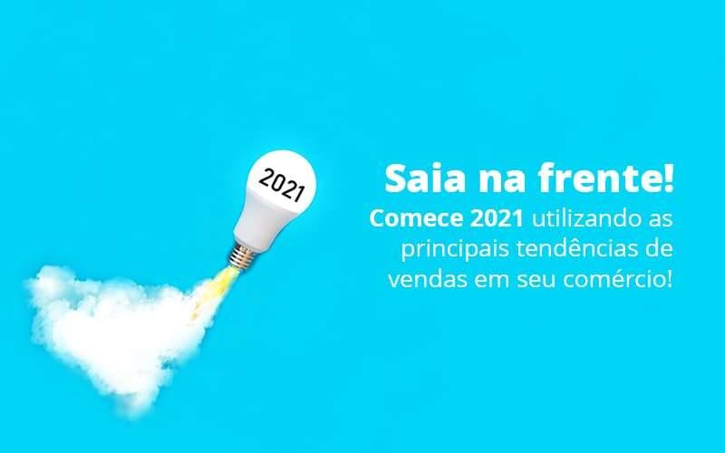 Tendências De Vendas: Como Sair Na Frente Em 2021